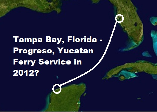 Progreso, Mexico-Tampa Bay, USA Ferry Update: Expat input